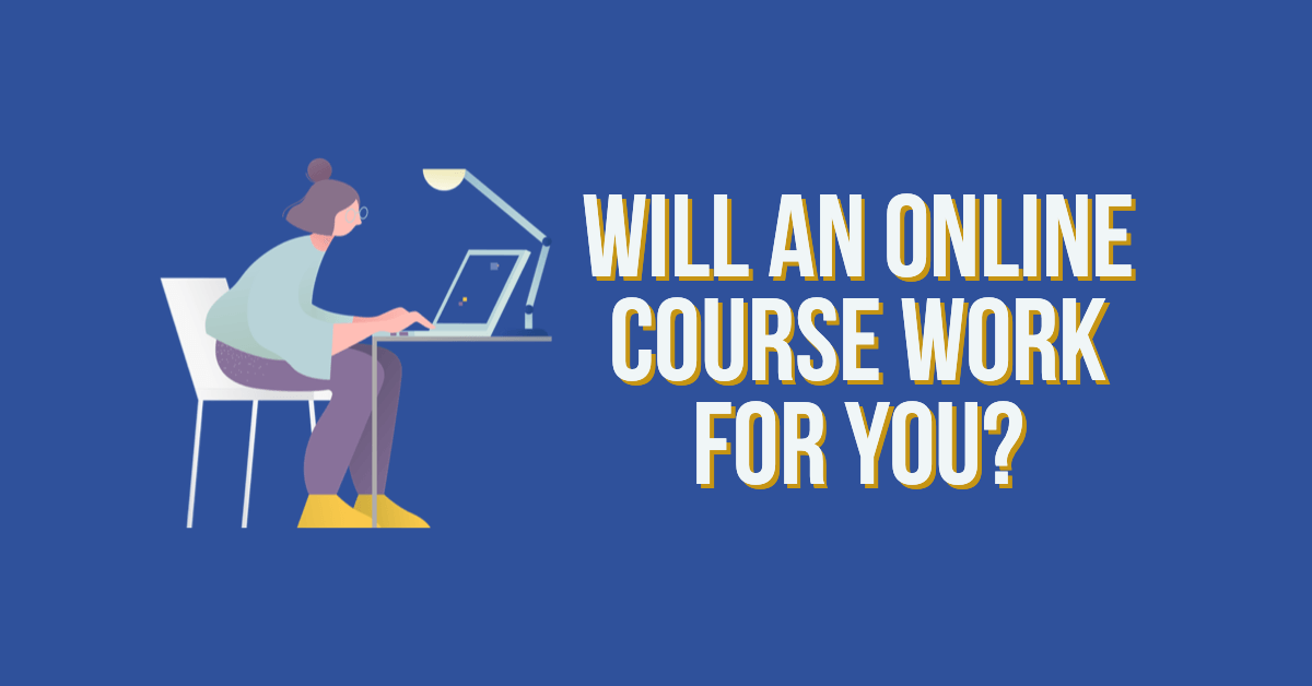 Will an online course work for me